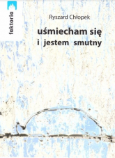 Uśmiecham się i jestem smutny - Ryszard Chłopek | mała okładka