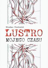 Lustro mojego czasu - Wiesław Piechocki | mała okładka