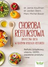 Choroba refluksowa - skuteczna dieta w każdym rodzaju refluksu - Koufman Jamie, Stern Jordan, Bauer Marc Michel   mała okładka
