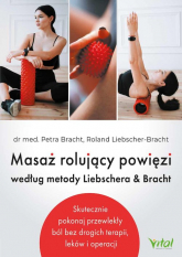 Masaż rolujący powięzi według metody Liebschera & Bracht - Bracht Perta, Liebscher-Bracht Roland   mała okładka