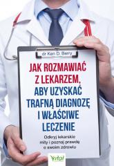 Jak rozmawiać z lekarzem, aby uzyskać trafną diagnozę i właściwe leczenie - Berry Ken D.   mała okładka