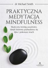 Praktyczna medytacja mindfulness - Michael Smith   mała okładka