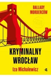 Ballady morderców. Kryminalny Wrocław  - Izabela Michalewicz | mała okładka