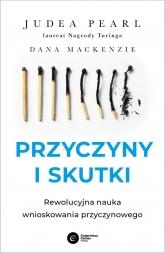 Przyczyny i skutki. Rewolucyjna nauka wnioskowania przyczynowego  - Judea Pearl, Dana Mackenzie | mała okładka