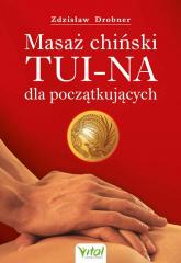 Masaż chiński Tui-Na dla początkujących - Zdzisław Drobner   mała okładka