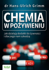 Chemia w pożywieniu Jak działaja dodatki do żywności i dlaczego nam szkodzą - Hans-Ulrich Grimm | mała okładka