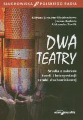Dwa teatry Studia z zakresu teorii i interpretacji sztuki słuchowiskowej - Pleszkun-Olejniczak Elżbieta, Bachura Joanna, Pawlik Aleksandra | mała okładka