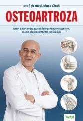Osteoartroza Usuń ból stawów dzięki delikatnym ćwiczeniom, diecie oraz medycynie naturalnej - Musa Citak | mała okładka