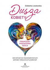Dusza kobiety - prawdziwy przewodnik serca - Liszewska Elżbieta   mała okładka