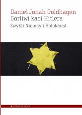 Gorliwi kaci Hitlera Zwykli Niemcy i Holokaust - Goldhagen Daniel Jonah | mała okładka