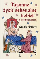 Tajemne życie seksualne kobiet w średniowieczu - Rosalie Gilbert | mała okładka