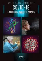 COVID-19 Pandemia naszych czasów - Grzybowski Jacek Karol   mała okładka