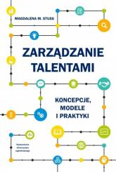Zarządzanie talentami Koncepcje modele i praktyki - Stuss Magdalena M. | mała okładka