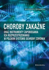 Choroby zakaźne oraz instrumenty zapobiegania ich rozprzestrzenianiu w polskim systemie ochrony zdrowia - Małgorzata Paszkowska | mała okładka