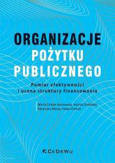 Organizacje pożytku publicznego Pomiar efektywności i o cena struktur y finansowania - Maria Cichoń-Sosnowska, Konrad Grabiński, Katarzyna Matys, Paweł Zieniuk | mała okładka