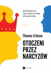 Otoczeni przez narcyzów Jak obchodzić się z tymi, którzy nie widzą świata poza sobą - Thomas Erikson | mała okładka