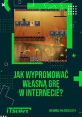 Jak wypromować własną grę w internecie - Ireneusz Kołodziejczyk | mała okładka