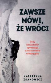 Zawsze mówi że wróci Żony himalaistów opowiadają o życiu w cieniu wielkiej góry - Katarzyna Zdanowicz   mała okładka