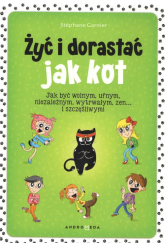Żyć i dorastać jak kot - Stephane Garnier | mała okładka