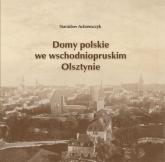 Domy polskie we wschodniopruskim Olsztynie - Stanisław Achremczyk | mała okładka