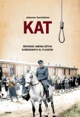 Kat Zbrodnie Amona Götha komendanta KL Plaszow - Johannes Sachslehner | mała okładka