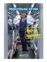 Być jak konduktor - Przemysław Brych   mała okładka