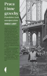 Praca i inne grzechy Prawdziwe życie nowojorczyków - Charlie LeDuff | mała okładka
