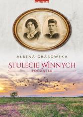 Stulecie Winnych Początek - Ałbena Grabowska | mała okładka