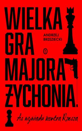 Wielka gra majora Żychonia As wywiadu kontra Rzesza - Andrzej Brzeziecki | mała okładka