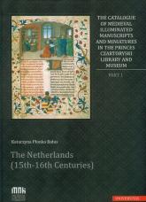 The Catalogue of Medieval Illuminated Manuscripts and Miniatures in the Princes Czartoryski Library Part I: The Netherlands (15th-16th Centuries) - Katarzyna Płonka-Bałus | mała okładka