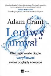 Leniwy umysł Dlaczego warto ciągle weryfikować swoje poglądy i decyzje - Adam Grant | mała okładka