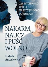 Nakarm naucz i puść wolno - Izabela Antosiewicz | mała okładka