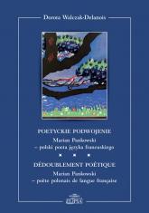 Poetyckie podwojenie Marian Pankowski polski poeta języka francuskiego - Dorota Walczak-Delanois | mała okładka