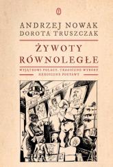 Żywoty równoległe Wyjątkowi Polacy, tragiczne wybory, heroiczne postawy - Nowak Andrzej, Truszczak Dorota | mała okładka