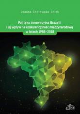 Polityka innowacyjna Brazylii i jej wpływ na konkurencyjność międzynarodową w latach 1985-2018 - Joanna Gocłowska-Bolek   mała okładka