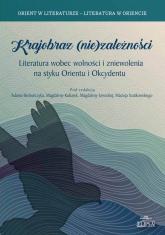 Krajobraz (nie)zależności Literatura wobec wolności i zniewolenia na styku Orientu i Okcydentu -  | mała okładka