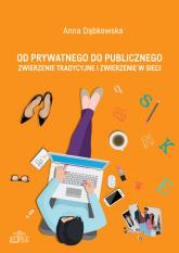 Od prywatnego do publicznego Zwierzenie tradycyjne i zwierzenie w sieci - Anna Dąbkowska | mała okładka