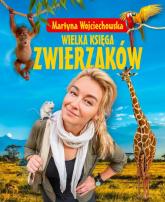 Wielka księga zwierzaków - Martyna Wojciechowska | mała okładka