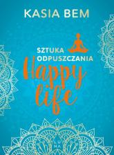 Happy Life Sztuka odpuszczania - Kasia Bem   mała okładka