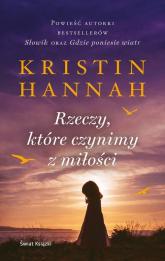 Rzeczy które czynimy z miłości - Kristin Hannah   mała okładka