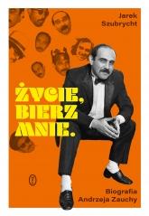 Życie, bierz mnie. Biografia Andrzeja Zauchy  - Jarek Szubrycht   mała okładka
