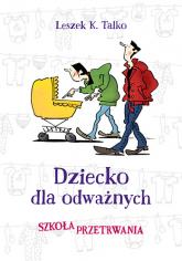 Dziecko dla odważnych. Szkoła przetrwania - Leszek Talko | mała okładka