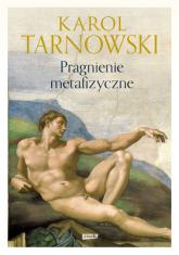 Pragnienie metafizyczne - Karol Tarnowski | mała okładka