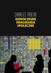 Nowoczesne imaginaria społeczne - Charles Taylor  | mała okładka