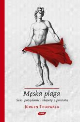 Męska plaga. Seks, pożądanie i kłopoty z prostatą - Jürgen Thorwald  | mała okładka