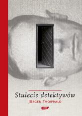 Stulecie detektywów. Drogi i przygody kryminalistyki - Jürgen Thorwald  | mała okładka
