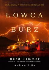 Łowca burz. Gwałtowne tornada, zabójcze huragany i niebezpieczne przygody w ekstremalnych warunkach pogodowych - Reed Timmer, Andrew Tilin | mała okładka