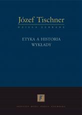 Etyka a historia. Wykłady - ks. Józef Tischner  | mała okładka