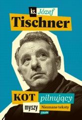 Kot pilnujący myszy - Józef Tischner  | mała okładka