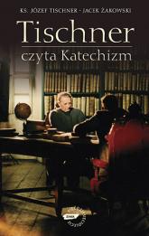 Tischner czyta Katechizm. Rozmowy o Katechizmie - ks. Józef Tischner, Jacek Żakowski  | mała okładka